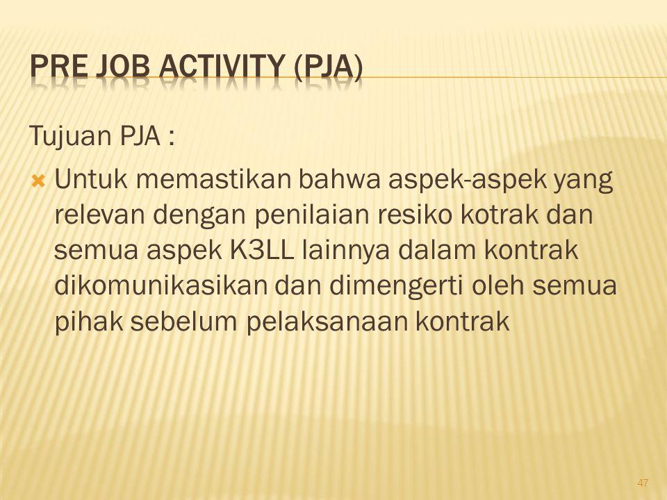 PRE Job ACTIVITY (PJA) Tujuan PJA :