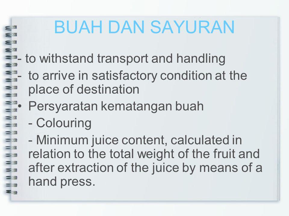 BUAH DAN SAYURAN - to withstand transport and handling