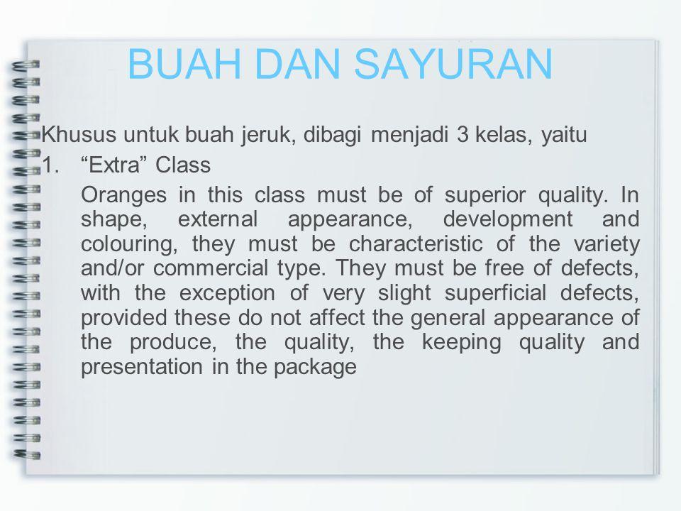 BUAH DAN SAYURAN Khusus untuk buah jeruk, dibagi menjadi 3 kelas, yaitu. Extra Class.
