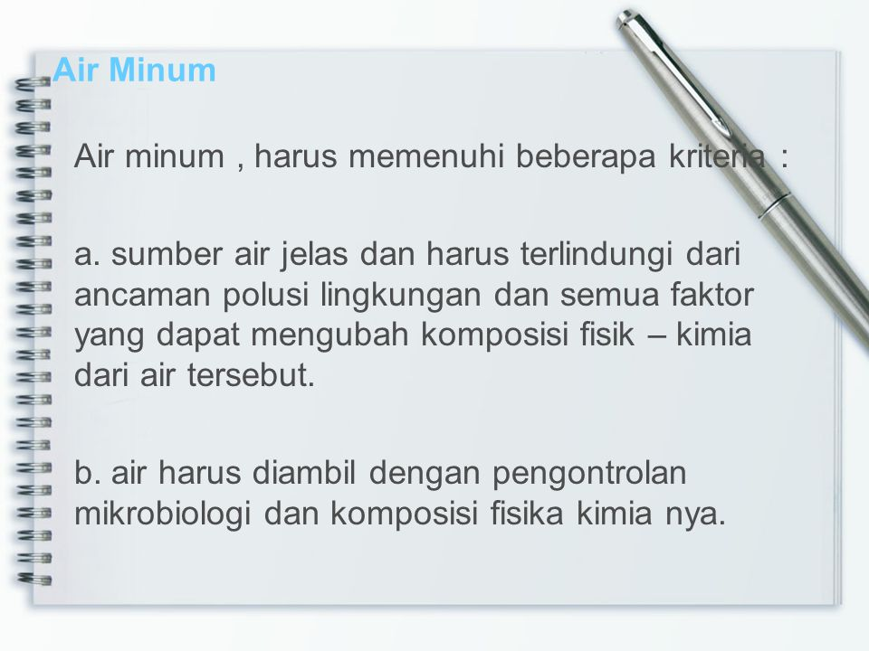 Air Minum Air minum , harus memenuhi beberapa kriteria :