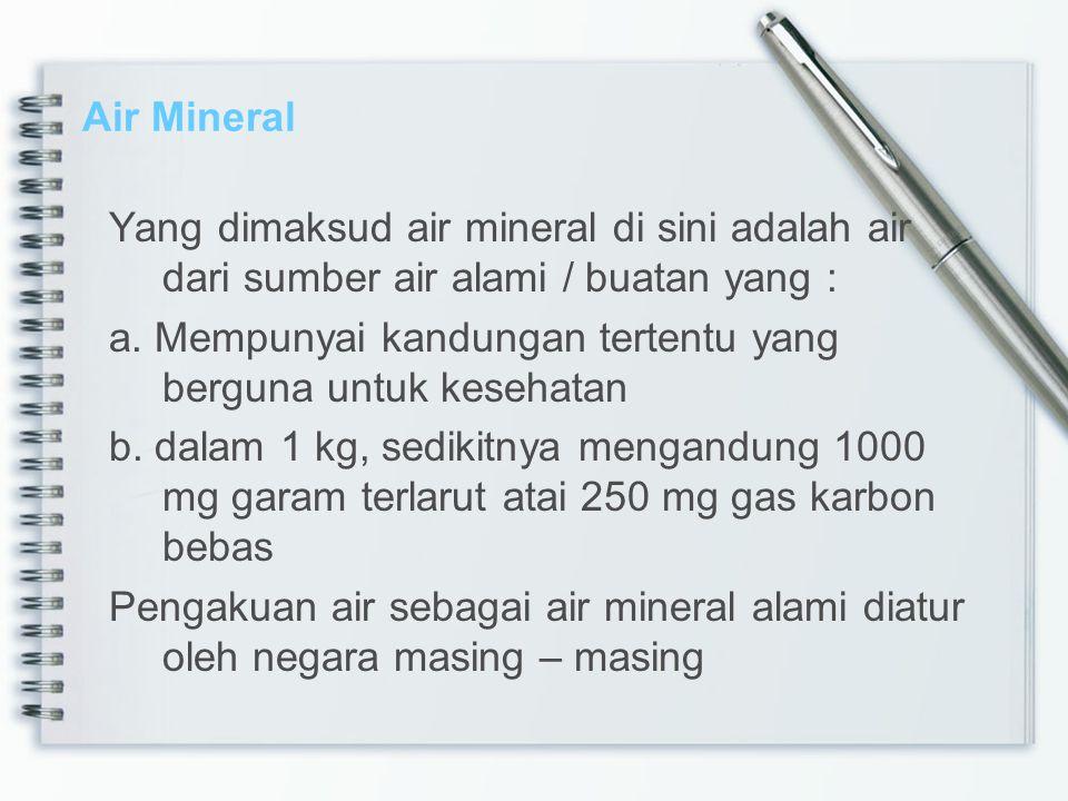 Air Mineral Yang dimaksud air mineral di sini adalah air dari sumber air alami / buatan yang :
