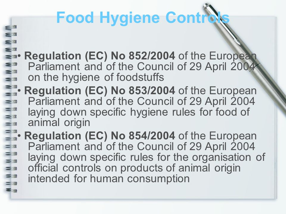 Food Hygiene Controls • Regulation (EC) No 852/2004 of the European Parliament and of the Council of 29 April 2004 on the hygiene of foodstuffs.