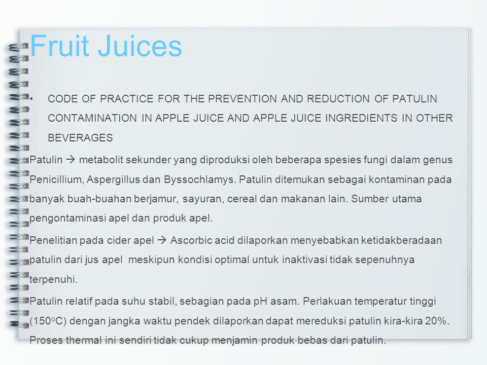 Fruit Juices CODE OF PRACTICE FOR THE PREVENTION AND REDUCTION OF PATULIN CONTAMINATION IN APPLE JUICE AND APPLE JUICE INGREDIENTS IN OTHER BEVERAGES.