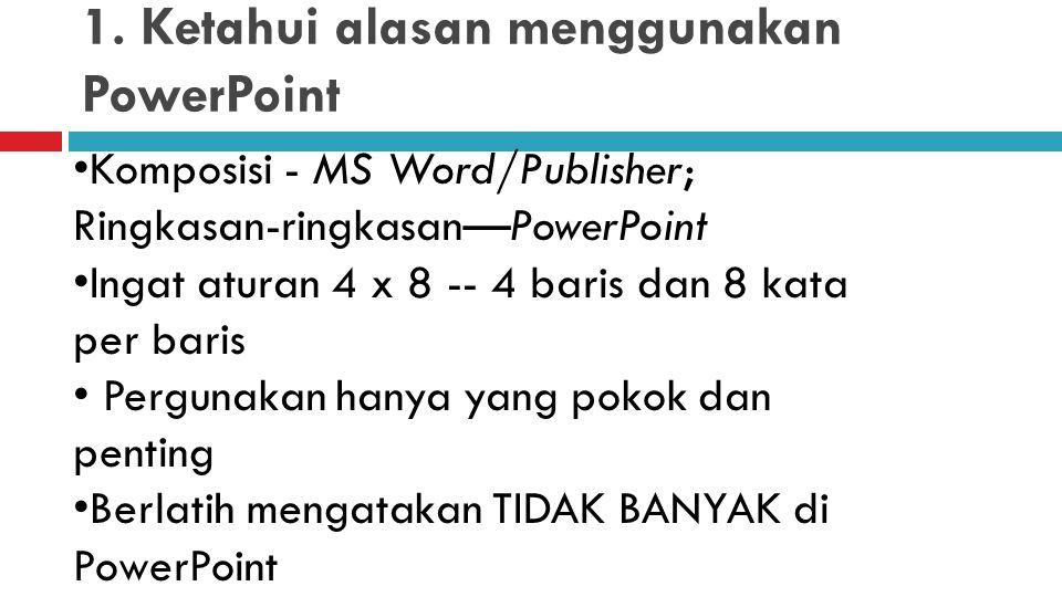 1. Ketahui alasan menggunakan PowerPoint