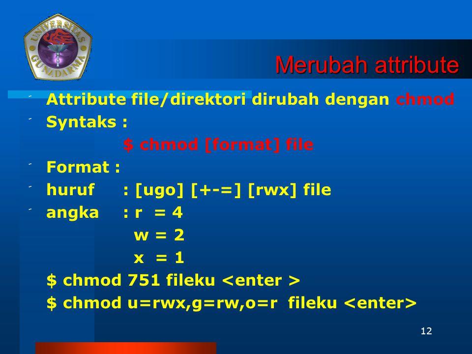 Merubah attribute Attribute file/direktori dirubah dengan chmod
