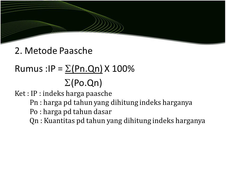 2. Metode Paasche Rumus :IP = (Pn.Qn) X 100% (Po.Qn)