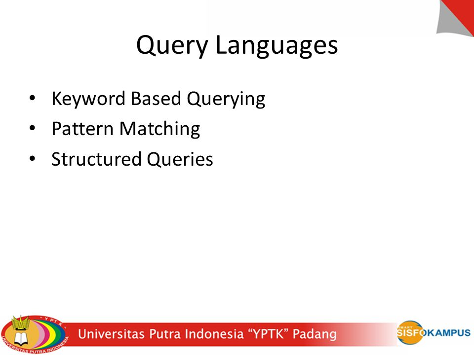 Query Languages Keyword Based Querying Pattern Matching