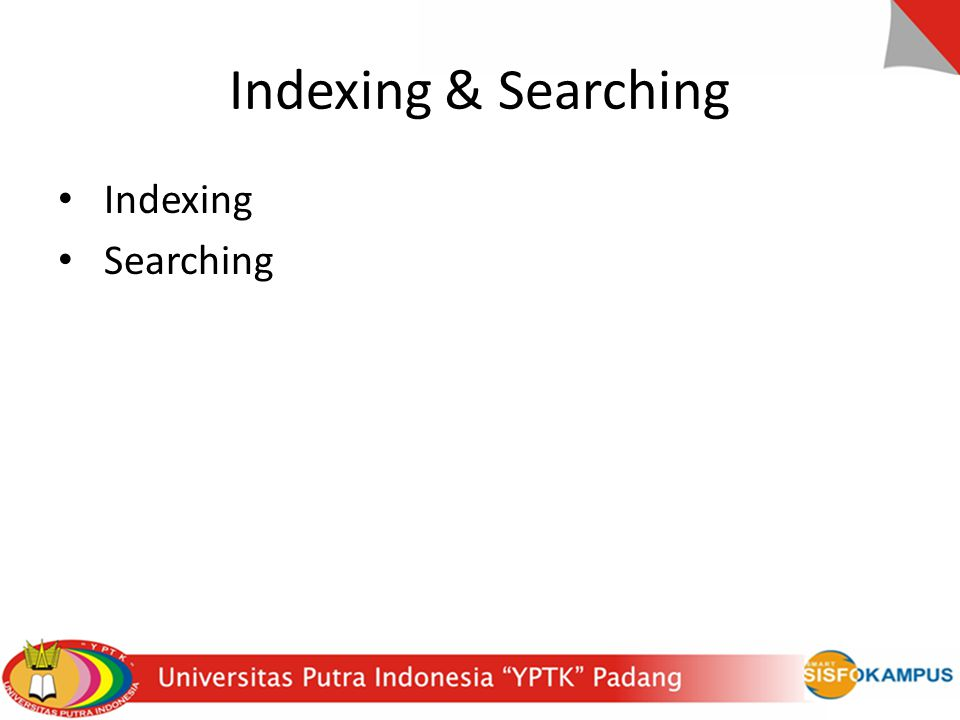 Indexing & Searching Indexing Searching