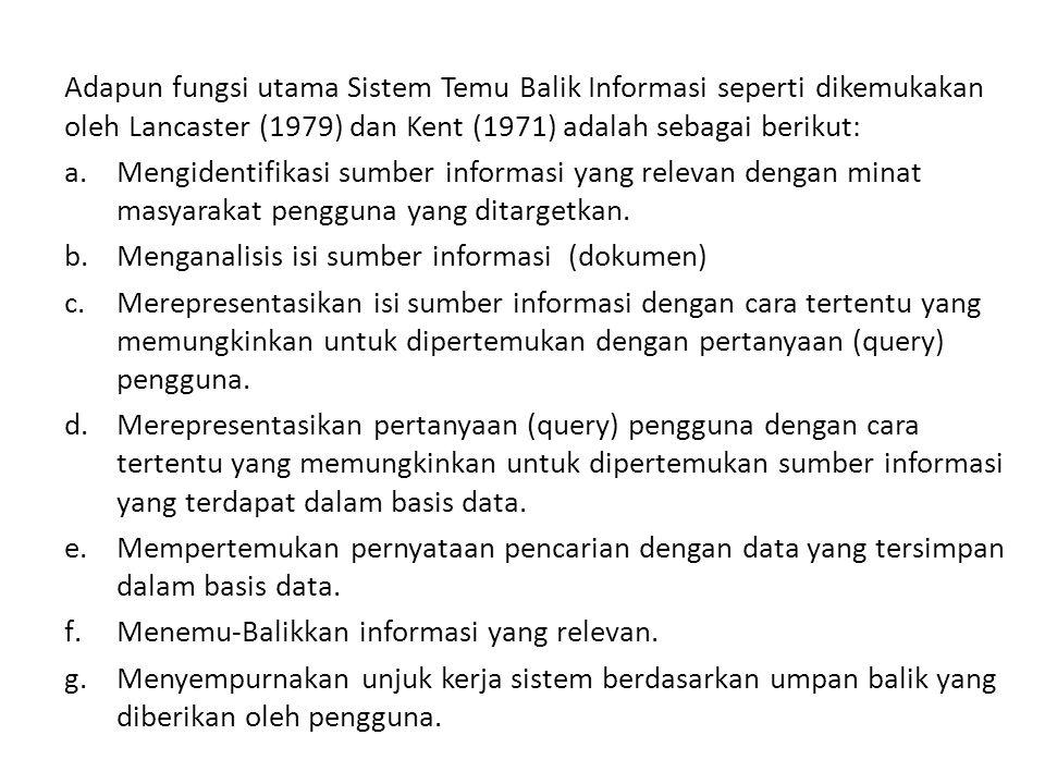 Adapun fungsi utama Sistem Temu Balik Informasi seperti dikemukakan oleh Lancaster (1979) dan Kent (1971) adalah sebagai berikut:
