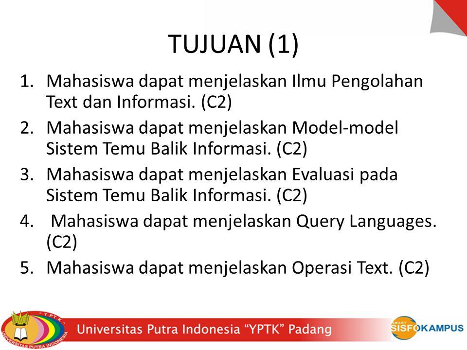 TUJUAN (1) Mahasiswa dapat menjelaskan Ilmu Pengolahan Text dan Informasi. (C2)