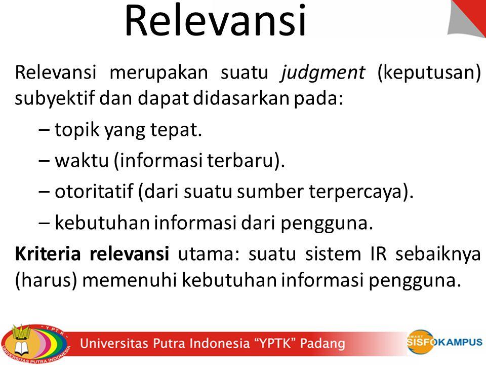 Relevansi Relevansi merupakan suatu judgment (keputusan) subyektif dan dapat didasarkan pada: – topik yang tepat.