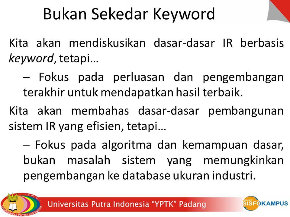 Bukan Sekedar Keyword Kita akan mendiskusikan dasar-dasar IR berbasis keyword, tetapi…