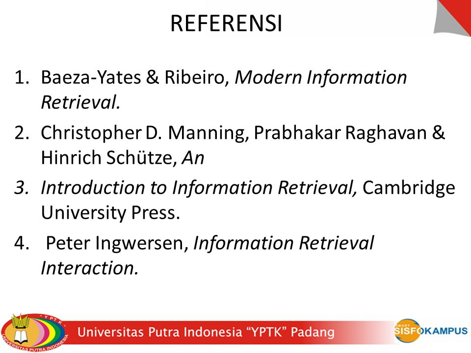 REFERENSI Baeza-Yates & Ribeiro, Modern Information Retrieval.