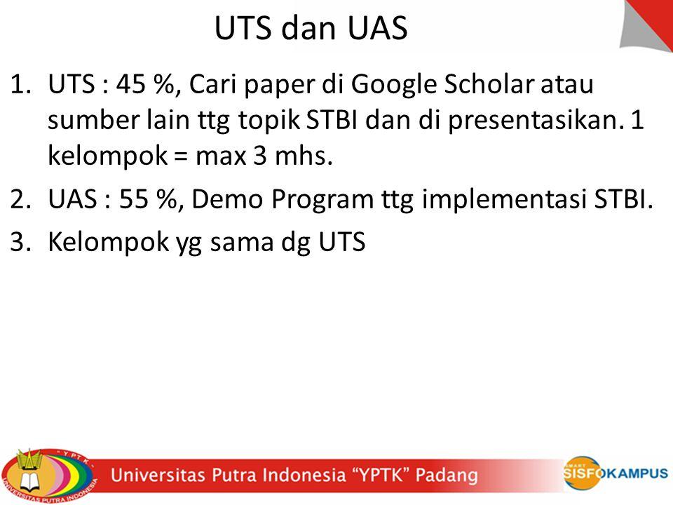 UTS dan UAS UTS : 45 %, Cari paper di Google Scholar atau sumber lain ttg topik STBI dan di presentasikan. 1 kelompok = max 3 mhs.