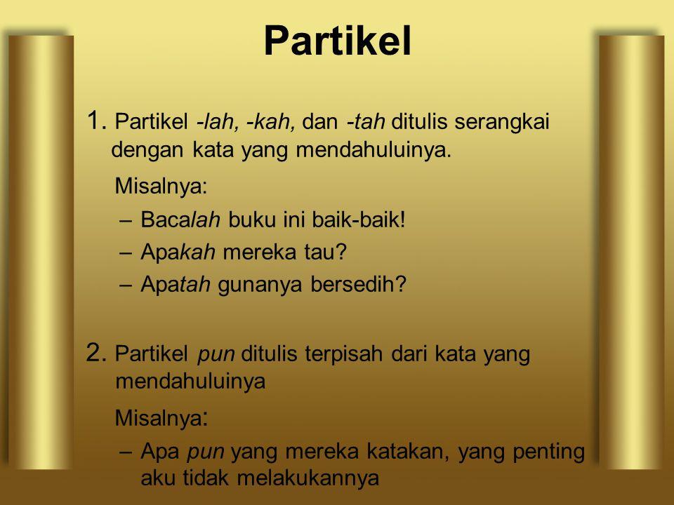 Partikel 1. Partikel -lah, -kah, dan -tah ditulis serangkai dengan kata yang mendahuluinya. Misalnya: