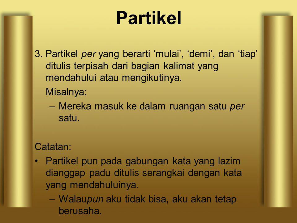 Partikel 3. Partikel per yang berarti 'mulai', 'demi', dan 'tiap' ditulis terpisah dari bagian kalimat yang mendahului atau mengikutinya.