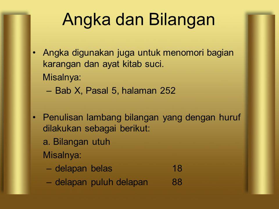 Angka dan Bilangan Angka digunakan juga untuk menomori bagian karangan dan ayat kitab suci. Misalnya: