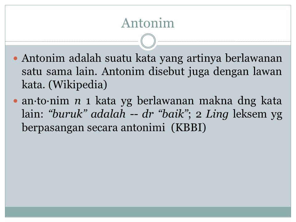 Antonim Antonim adalah suatu kata yang artinya berlawanan satu sama lain. Antonim disebut juga dengan lawan kata. (Wikipedia)