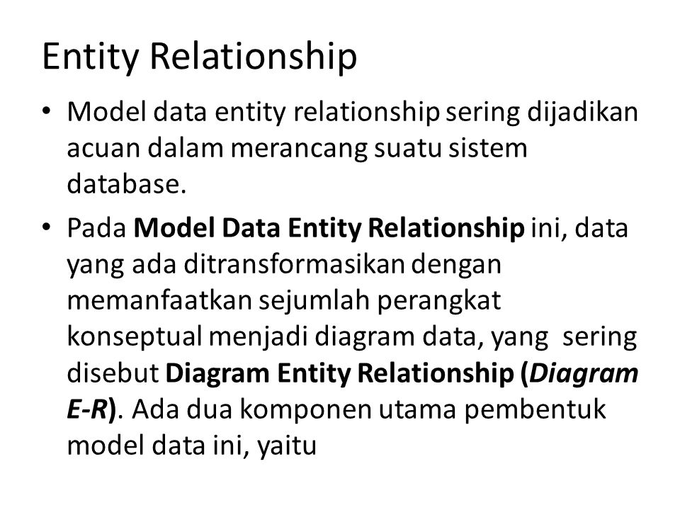 Entity Relationship Model data entity relationship sering dijadikan acuan dalam merancang suatu sistem database.