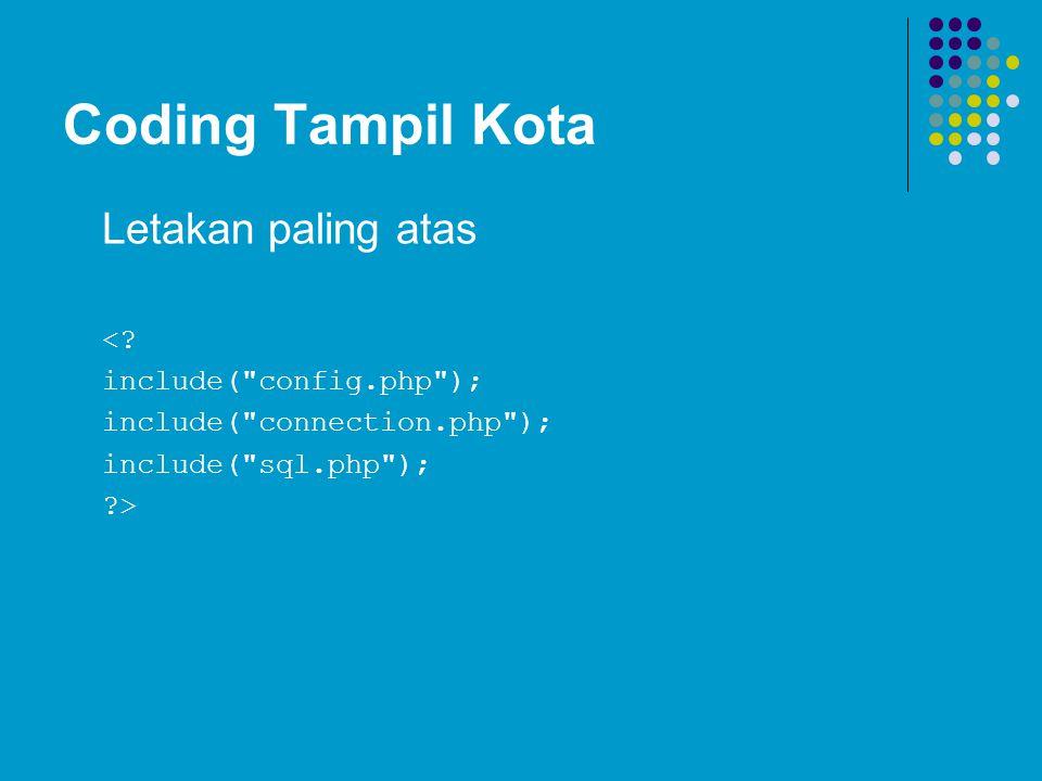 Coding Tampil Kota Letakan paling atas < include( config.php );
