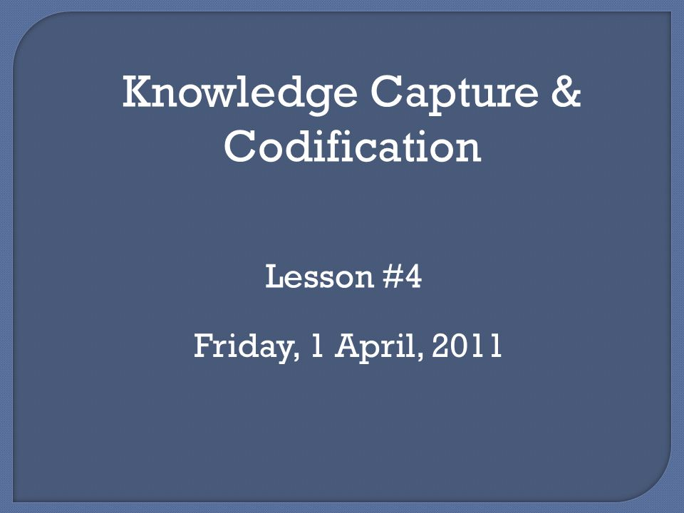 Knowledge Capture & Codification