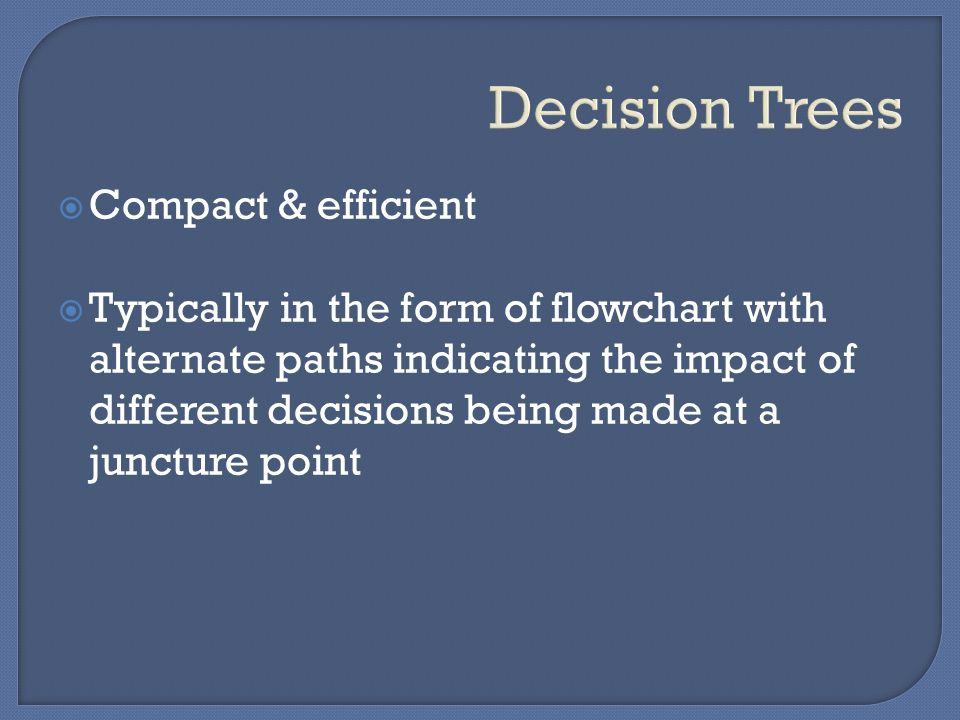 Decision Trees Compact & efficient