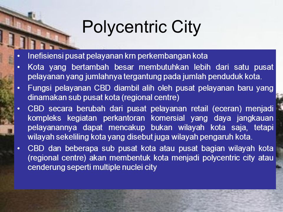 Polycentric City Inefisiensi pusat pelayanan krn perkembangan kota