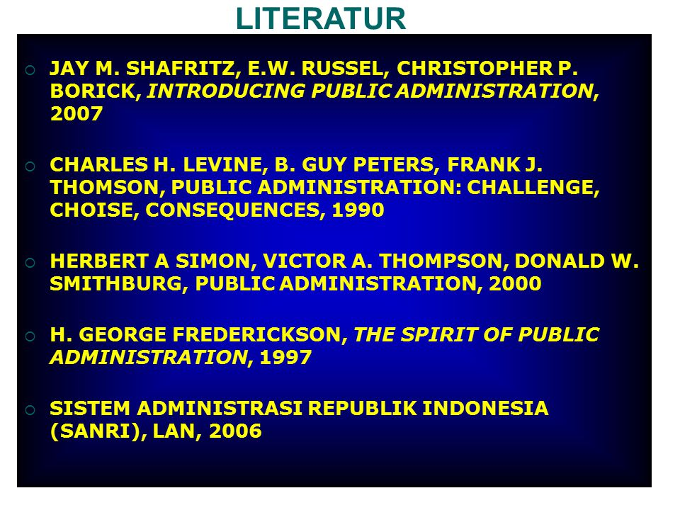 LITERATUR JAY M. SHAFRITZ, E.W. RUSSEL, CHRISTOPHER P. BORICK, INTRODUCING PUBLIC ADMINISTRATION, 2007.