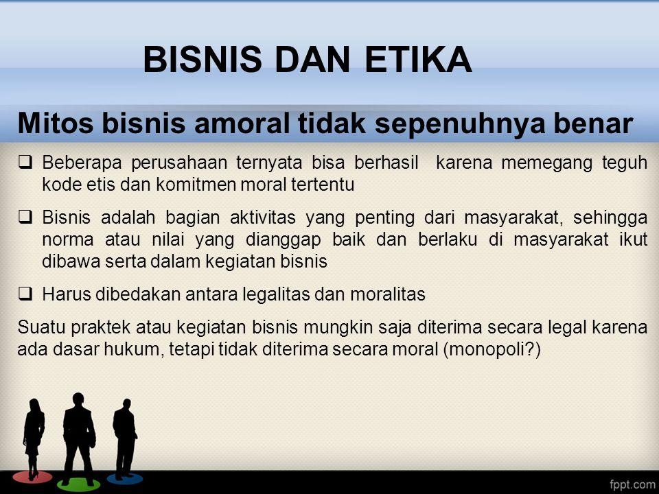 BISNIS DAN ETIKA Mitos bisnis amoral tidak sepenuhnya benar