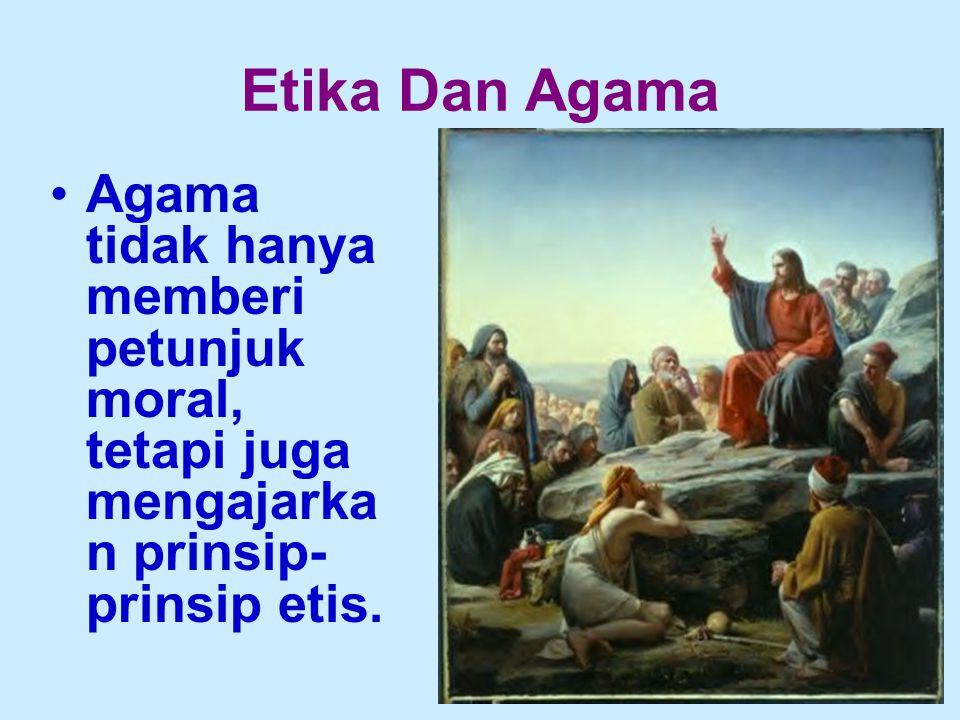 Etika Dan Agama Agama tidak hanya memberi petunjuk moral, tetapi juga mengajarkan prinsip-prinsip etis.