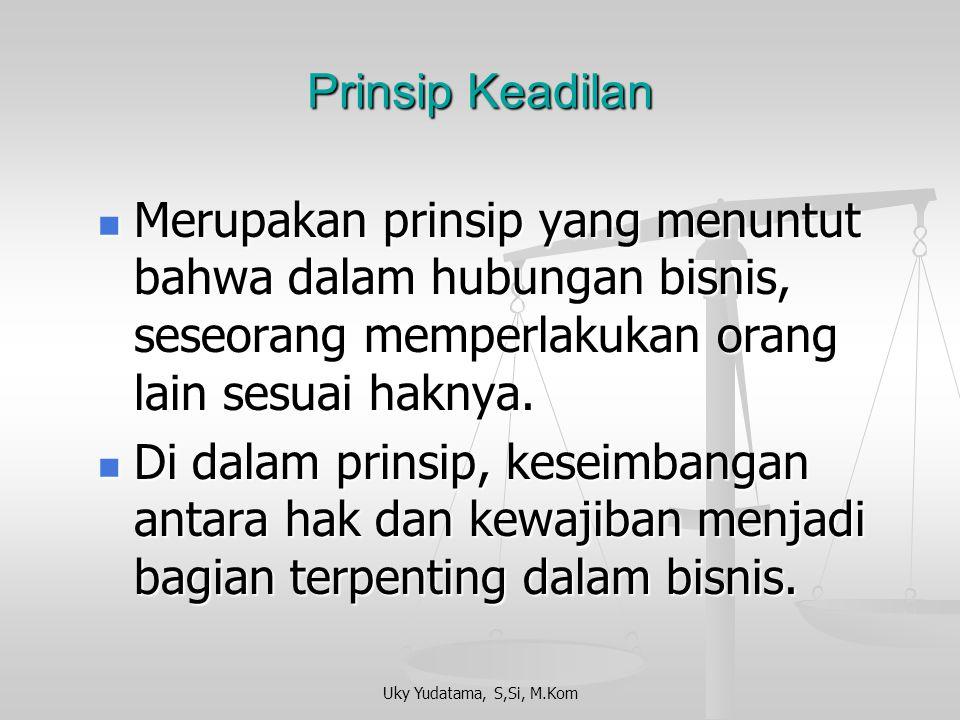 Prinsip Keadilan Merupakan prinsip yang menuntut bahwa dalam hubungan bisnis, seseorang memperlakukan orang lain sesuai haknya.