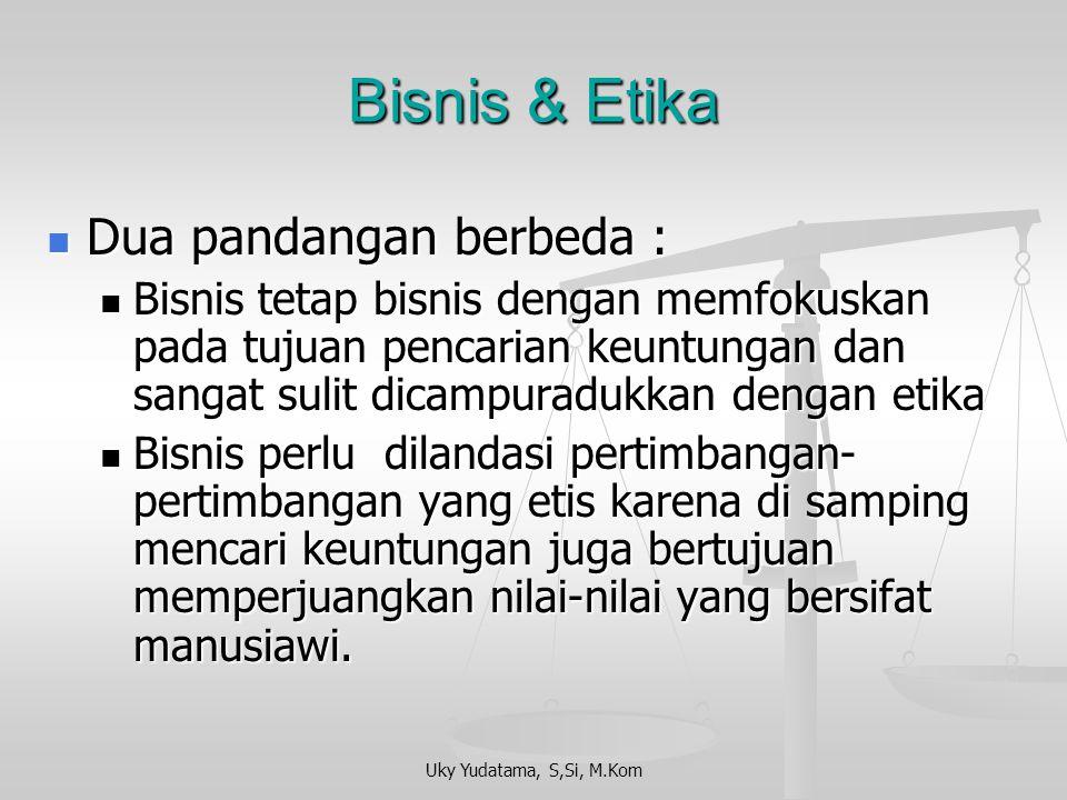 Bisnis & Etika Dua pandangan berbeda :
