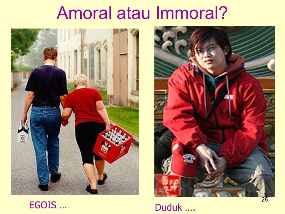 Amoral atau Immoral EGOIS … Duduk ….