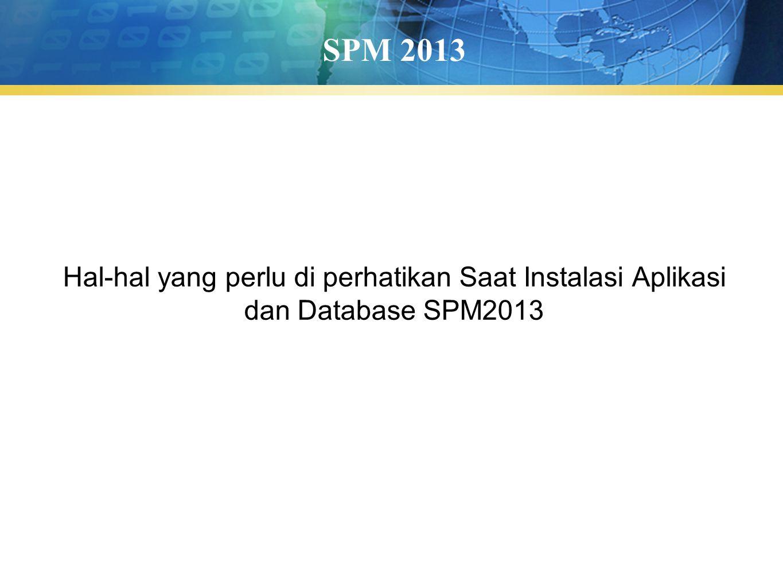 SPM 2013 Hal-hal yang perlu di perhatikan Saat Instalasi Aplikasi dan Database SPM2013