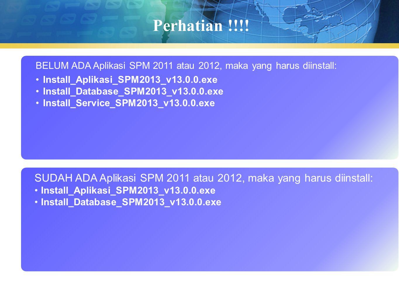 Perhatian !!!! BELUM ADA Aplikasi SPM 2011 atau 2012, maka yang harus diinstall: Install_Aplikasi_SPM2013_v13.0.0.exe.