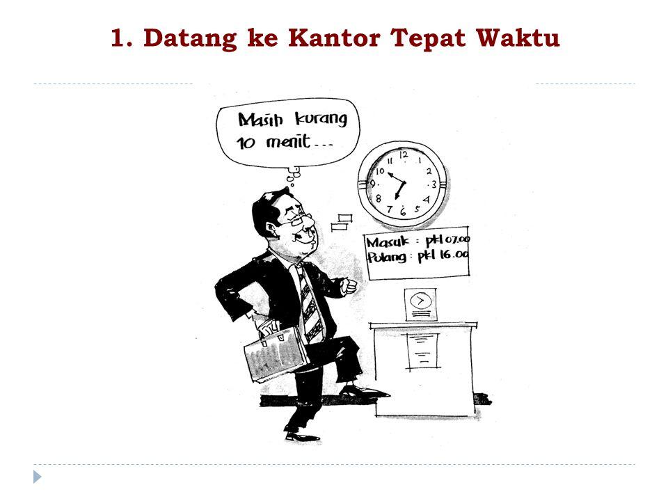 1. Datang ke Kantor Tepat Waktu