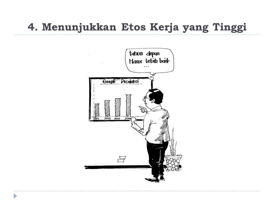 4. Menunjukkan Etos Kerja yang Tinggi