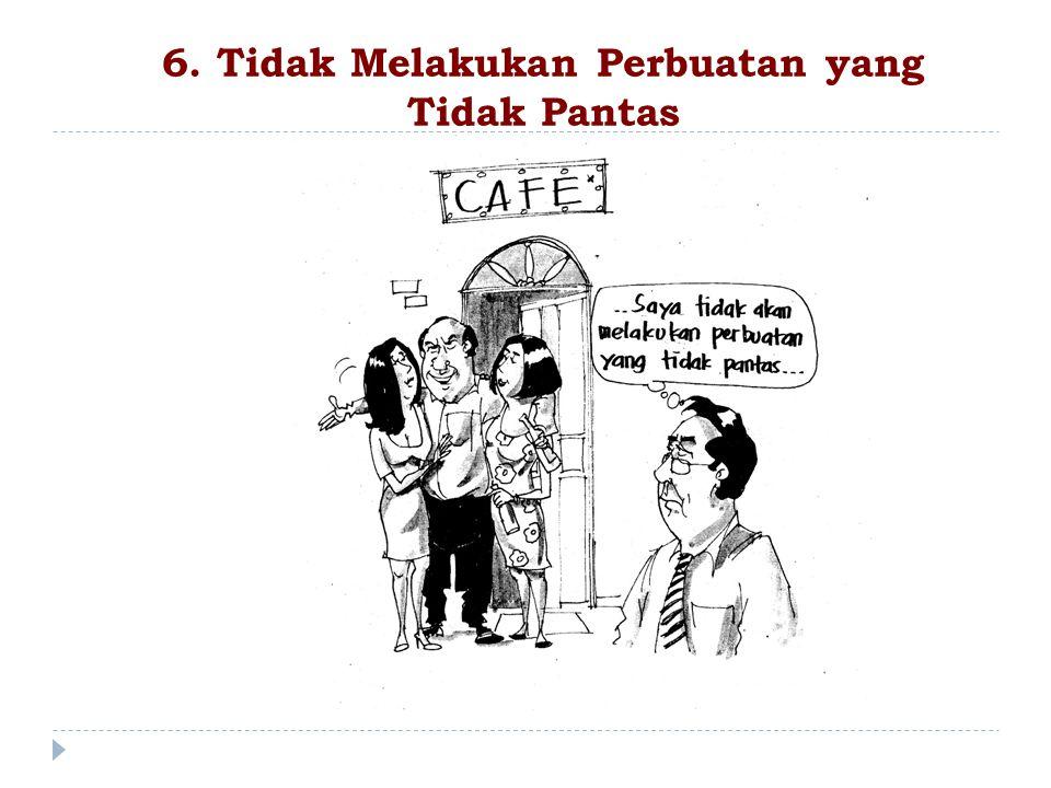 6. Tidak Melakukan Perbuatan yang Tidak Pantas
