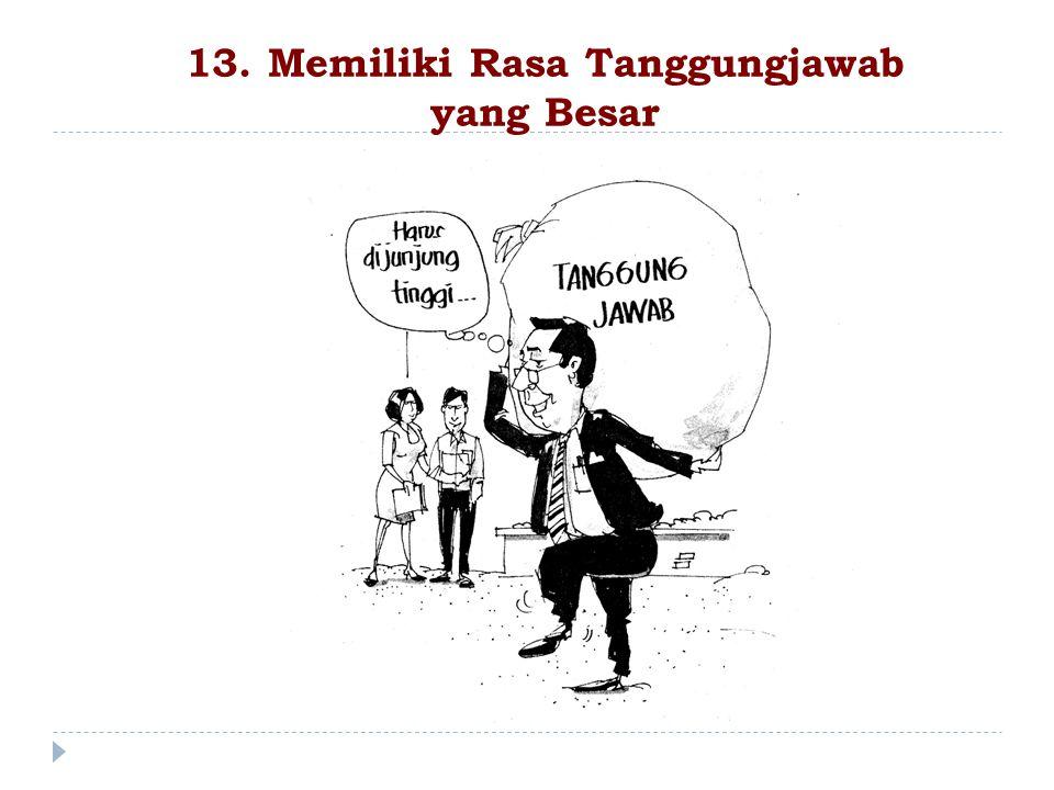 13. Memiliki Rasa Tanggungjawab yang Besar