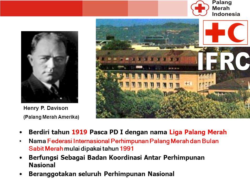 IFRC Berdiri tahun 1919 Pasca PD I dengan nama Liga Palang Merah