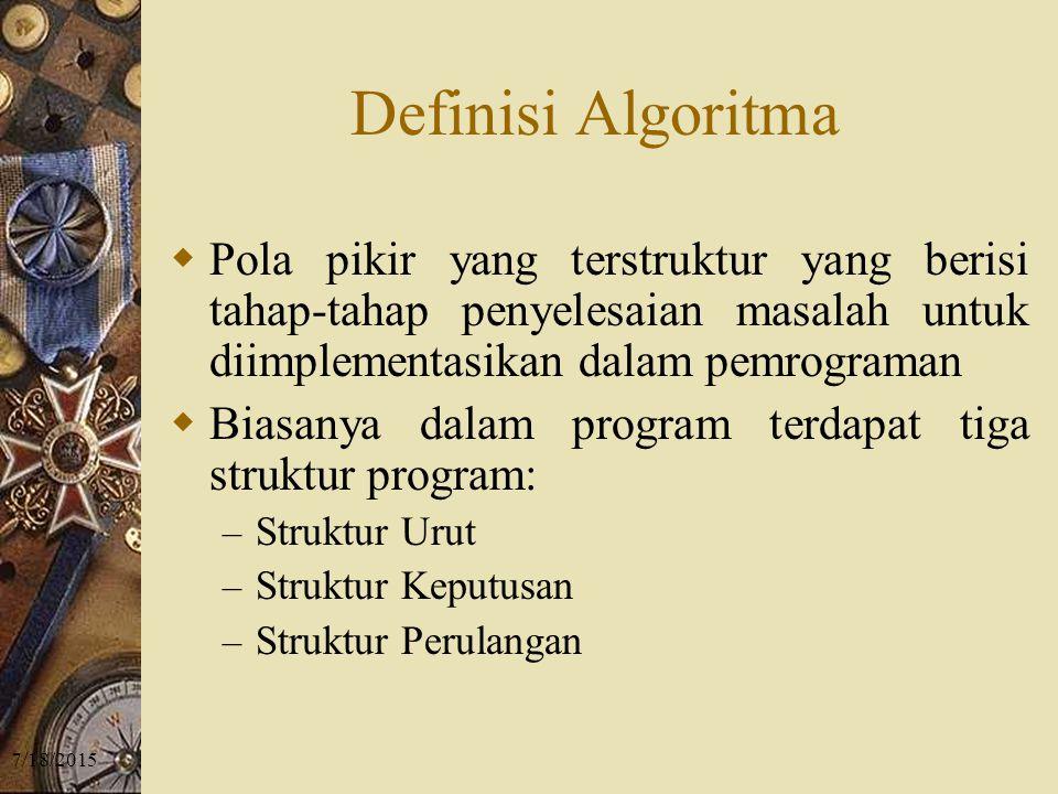 Definisi Algoritma Pola pikir yang terstruktur yang berisi tahap-tahap penyelesaian masalah untuk diimplementasikan dalam pemrograman.