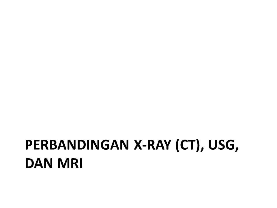 Perbandingan x-ray (ct), usg, dan mri