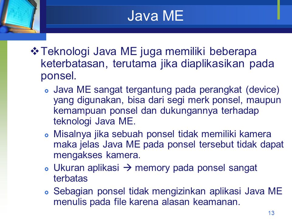 Java ME Teknologi Java ME juga memiliki beberapa keterbatasan, terutama jika diaplikasikan pada ponsel.