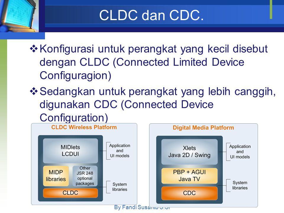 CLDC dan CDC. Konfigurasi untuk perangkat yang kecil disebut dengan CLDC (Connected Limited Device Configuragion)
