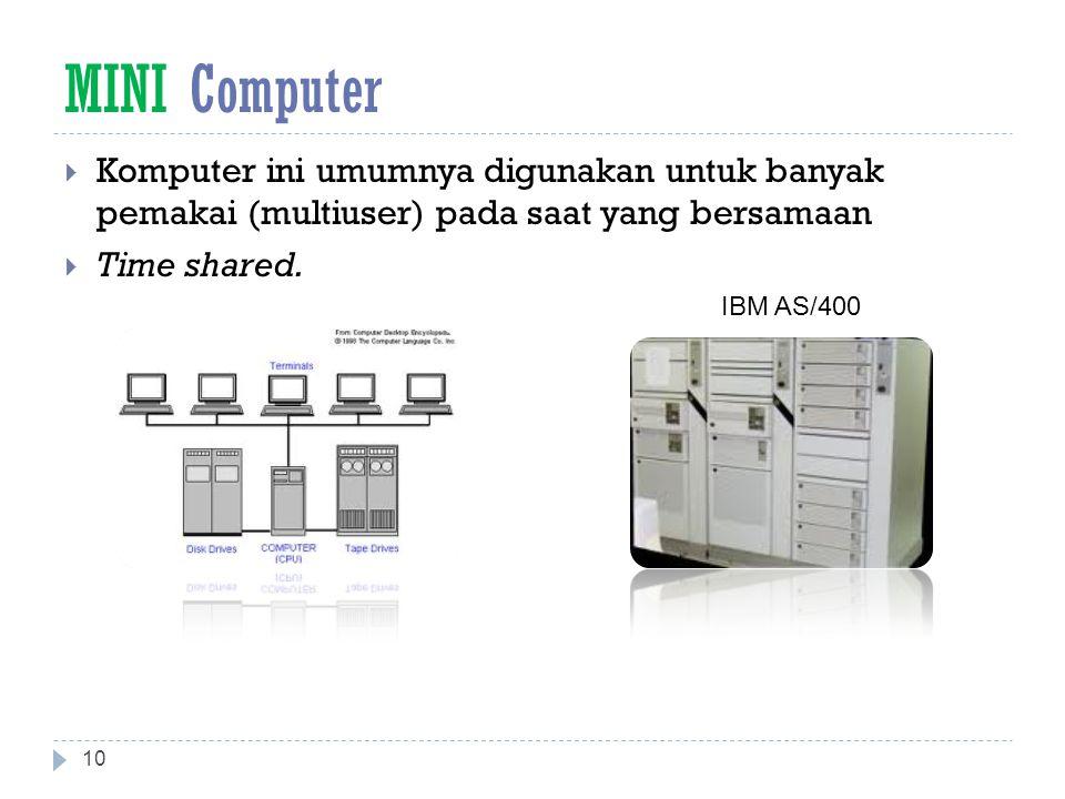 MINI Computer Komputer ini umumnya digunakan untuk banyak pemakai (multiuser) pada saat yang bersamaan.