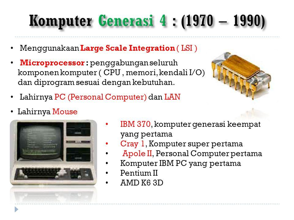 Komputer Generasi 4 : (1970 – 1990)