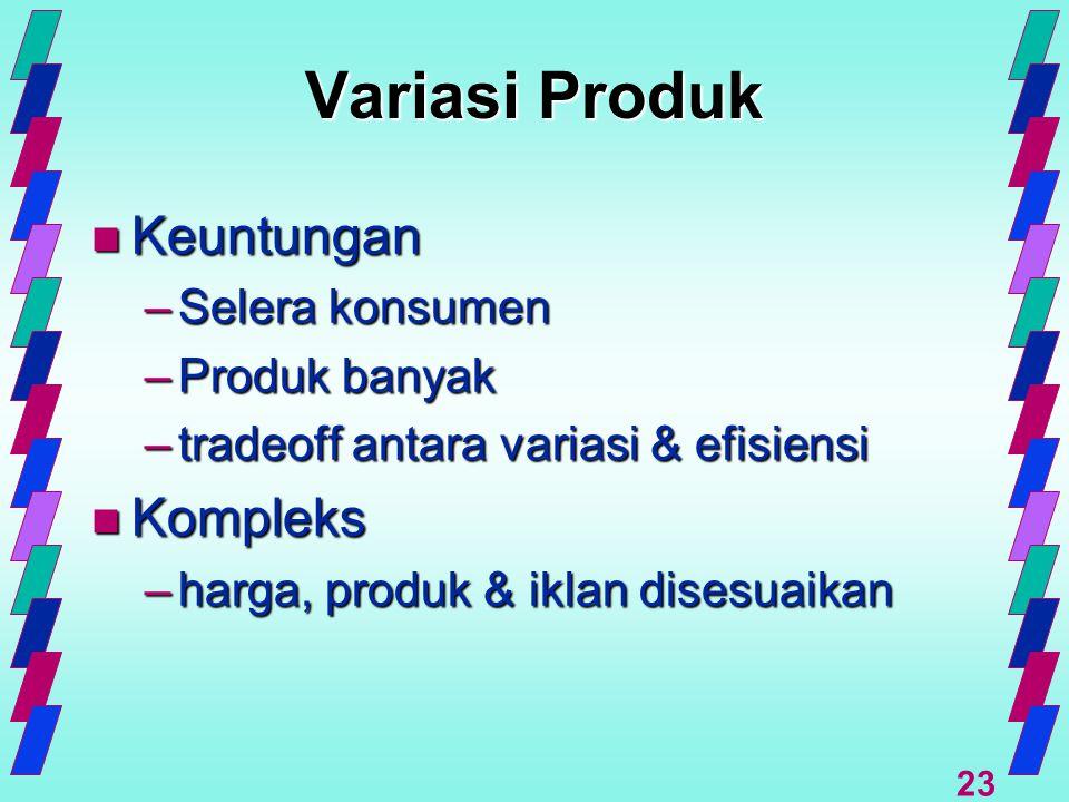 Variasi Produk Keuntungan Kompleks Selera konsumen Produk banyak