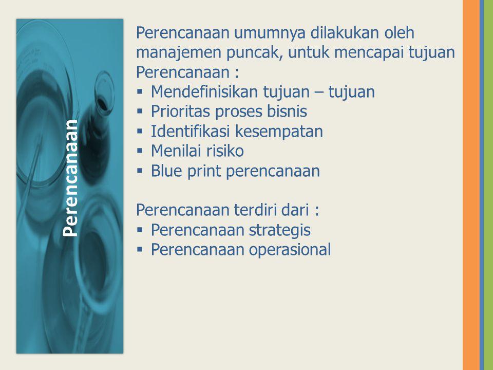 Perencanaan umumnya dilakukan oleh manajemen puncak, untuk mencapai tujuan