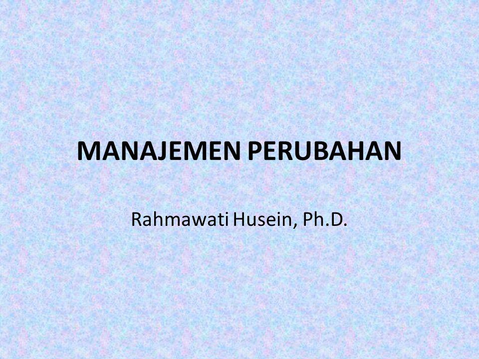 MANAJEMEN PERUBAHAN Rahmawati Husein, Ph.D.