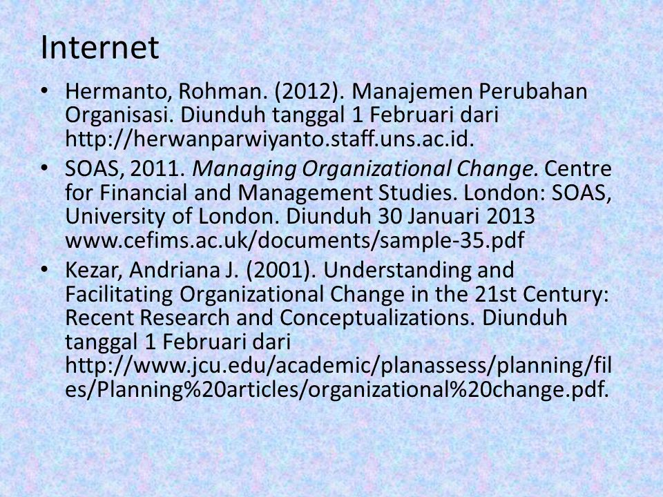 Internet Hermanto, Rohman. (2012). Manajemen Perubahan Organisasi. Diunduh tanggal 1 Februari dari http://herwanparwiyanto.staff.uns.ac.id.